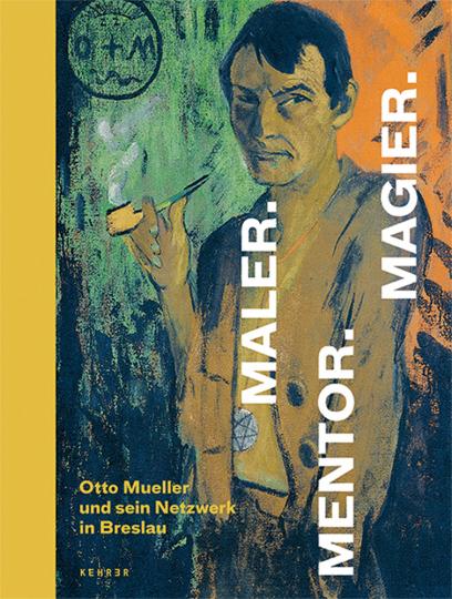 Maler. Mentor. Magier. Otto Mueller und sein Netzwerk in Breslau.