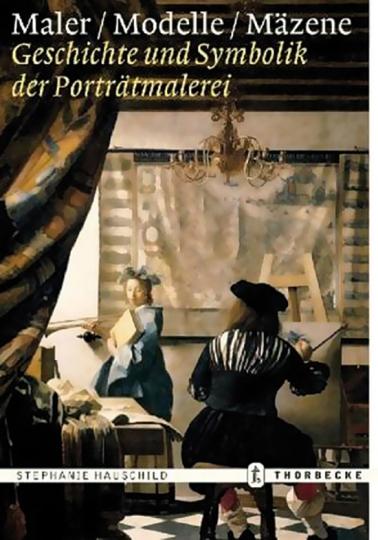 Maler. Modelle. Mäzene. Geschichte und Symbolik der Porträtmalerei.