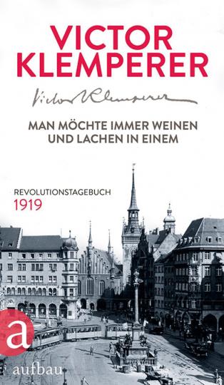Man möchte immer weinen und lachen in einem. Revolutionstagebuch 1919.