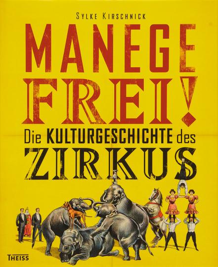 Manege frei! Die Kulturgeschichte des Zirkus.