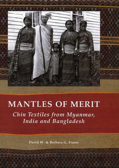 Mantles of Merit. Die Textilkunst der Chin aus Myanmar, Indien und Bangladesh.
