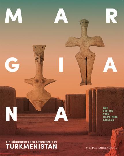 Margiana. Ein Königreich der Bronzezeit in Turkmenistan. Mit Fotografien von Herlinde Koelbl.