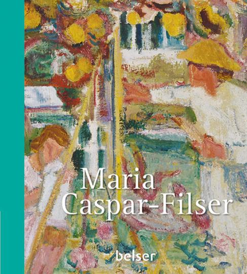 Maria Caspar Filser. Landschaften und Stilleben.