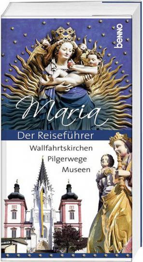 Maria - Der Reiseführer: Wallfahrtskirchen, Pilgerwege, Museen