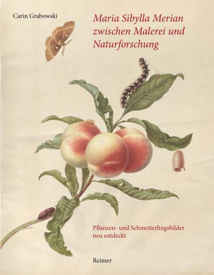 Maria Sibylla Merian zwischen Malerei und Naturforschung. Pflanzen- und Schmetterlingsbilder neu entdeckt.