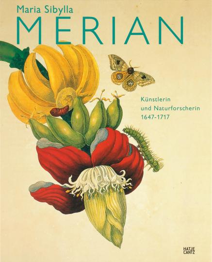 Maria Sibylla Merian. Künstlerin und Naturforscherin 1647-1717.