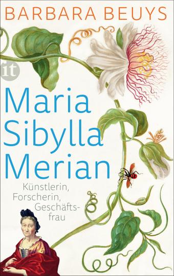 Maria Sibylla Merian. Künstlerin, Forscherin, Geschäftsfrau. Eine Biographie.