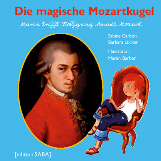 Maria trifft Wolfgang Amadé Mozart. Die magische Mozartkugel.