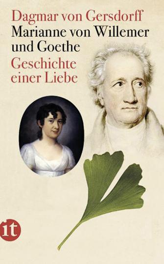 Marianne von Willemer und Goethe. Geschichte einer Liebe.