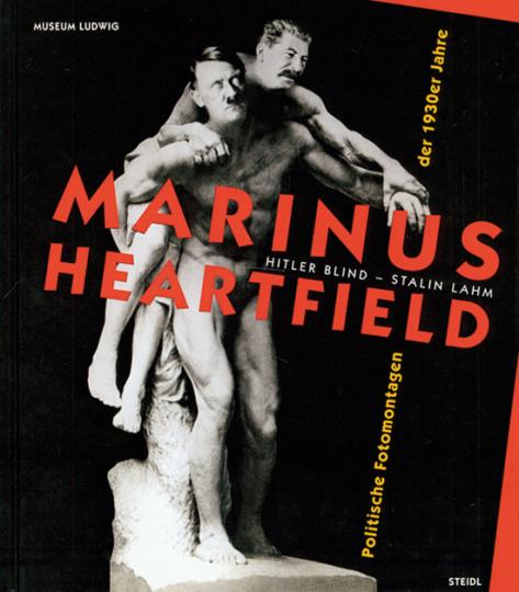 Marinus - Heartfield. Hitler blind Stalin lahm. Politische Fotomontagen der 1930er Jahre.