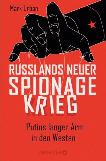 Mark Urban. Russlands neuer Spionagekrieg. Putins langer Arm in den Westen.