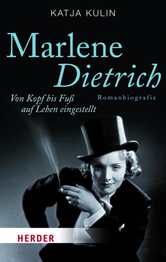 Marlene Dietrich. Von Kopf bis Fuß auf Leben eingestellt. Romanbiografie.