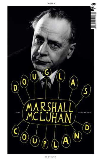 Marshall Mc Luhan. Eine Biographie.