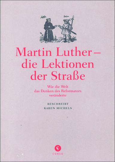 Martin Luther. Die Lektionen der Straße. Wie die Welt das Denken des Reformators veränderte.