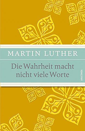 Martin Luther. Die Wahrheit macht nicht viele Worte.