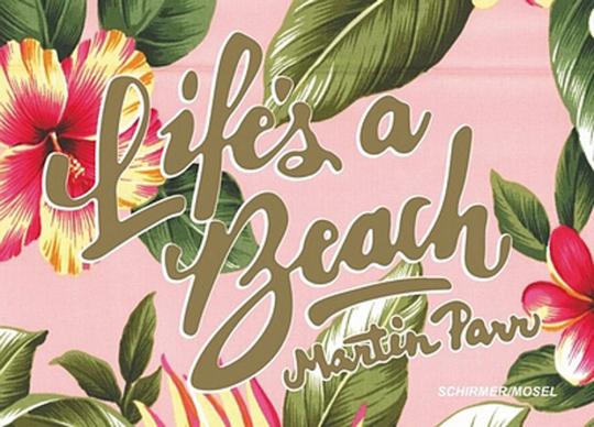 Martin Parr. Life's a Beach.