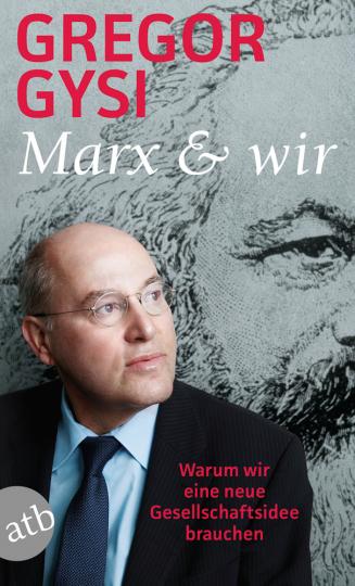 Marx und wir. Warum wir eine neue Gesellschaftsidee brauchen.