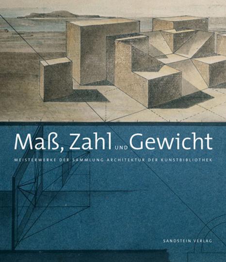 Maß, Zahl und Gewicht. Meisterwerke der Sammlung Architektur der Kunstbibliothek