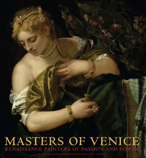 Masters of Venice. Renaissance Painters of Passion and Power.