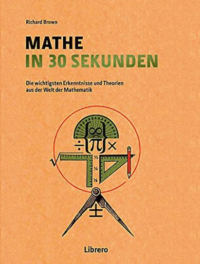 Mathe in 30 Sekunden. Mathematische Theorien leicht verständlich gemacht.