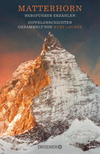 Matterhorn. Bergführer erzählen. Gipfelgeschichten gesammelt.