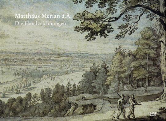 Matthäus Merian d.Ä. Die Handzeichnungen.