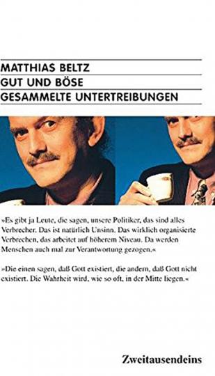Matthias Beltz. Gut und Böse. Gesammelte Untertreibungen.