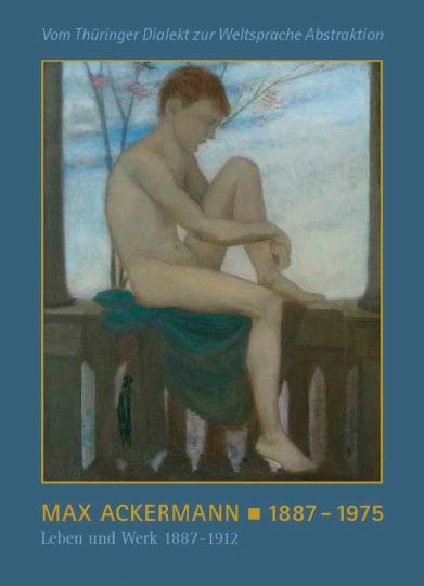 Max Ackermann 1887 - 1975. Leben und Werk 1887 - 1912.