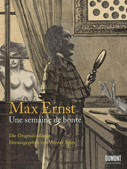 Max Ernst. Une semaine de bonté. Die Originalcollagen.