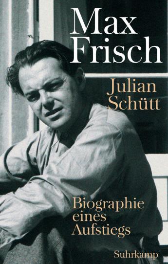 Max Frisch. Biographie eines Aufstiegs.