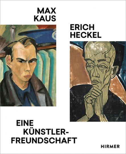 Max Kaus - Erich Heckel. Eine Künstlerfreundschaft.
