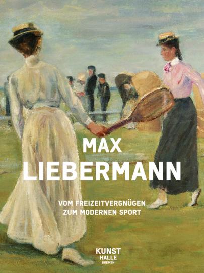 Max Liebermann. Vom Freizeitvergnügen zum modernen Sport.
