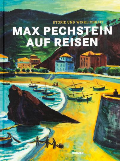 Max Pechstein auf Reisen. Utopie und Wirklichkeit.