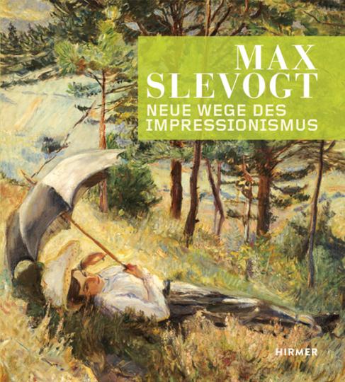 Max Slevogt. Neue Wege des Impressionismus.