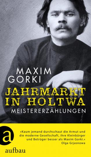 Maxim Gorki. Jahrmarkt in Holtwa. Meistererzählungen.