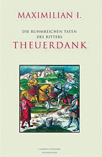 Maximilian I. Die ruhmreichen Taten des Ritters Theuerdank. Ein illustriertes Meisterwerk der frühen Buchdruckerkunst.
