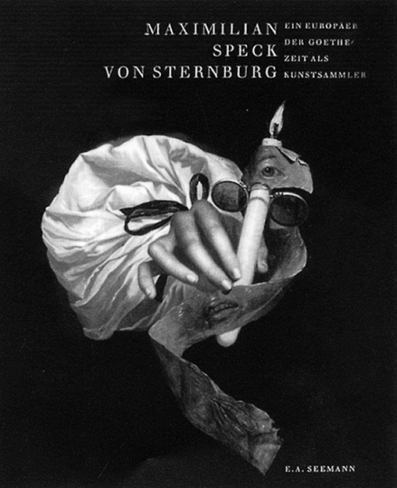 Maximilian Speck von Sternburg - Ein Europäer der Goethezeit als Kunstsammler.