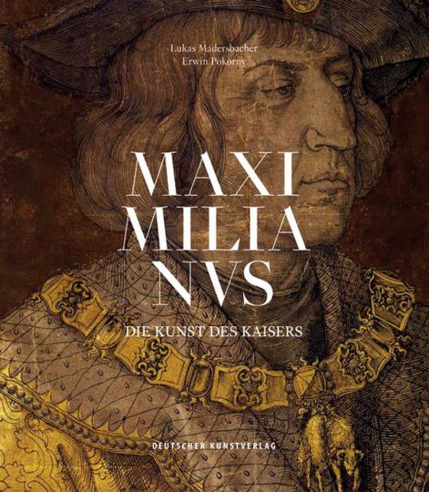 Maximilianus. Die Kunst des Kaisers.