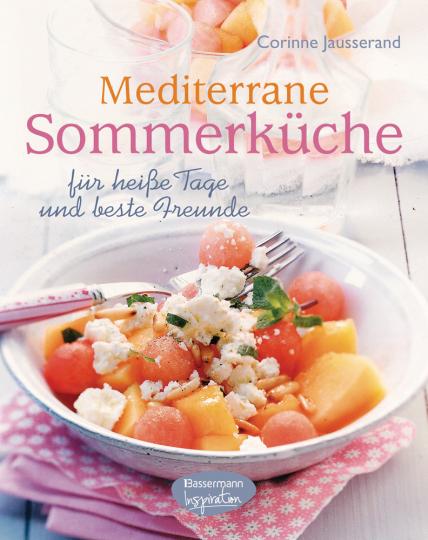 Mediterrane Sommerküche. Für heiße Tage und beste Freunde.