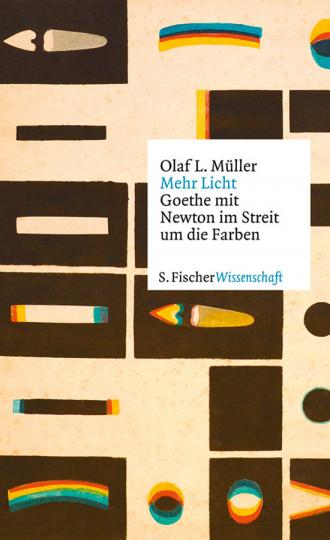 Mehr Licht. Goethe mit Newton im Streit um die Farbe.