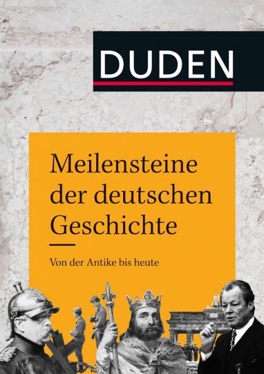 Meilensteine der deutschen Geschichte. Von der Antike bis heute.