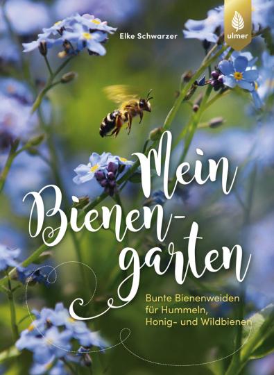 Mein Bienengarten. Bunte Bienenweiden für Hummeln, Honig- und Wildbienen.