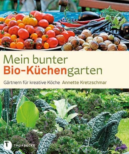 Mein bunter Bio-Küchengarten. Gärtnern für kreative Köche.