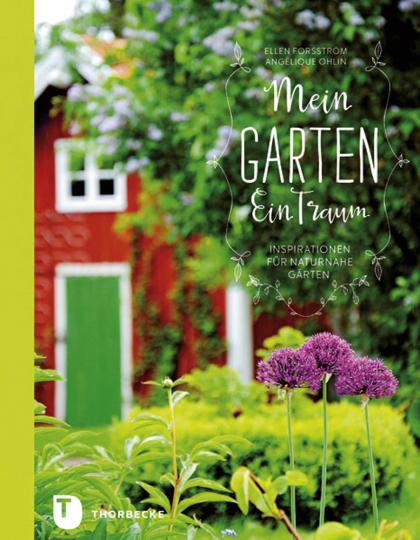 Mein Garten - Ein Traum. Inspirationen für naturnahe Gärten.