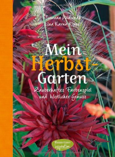 Mein Herbstgarten. Zauberhaftes Farbenspiel und köstlicher Genuss.