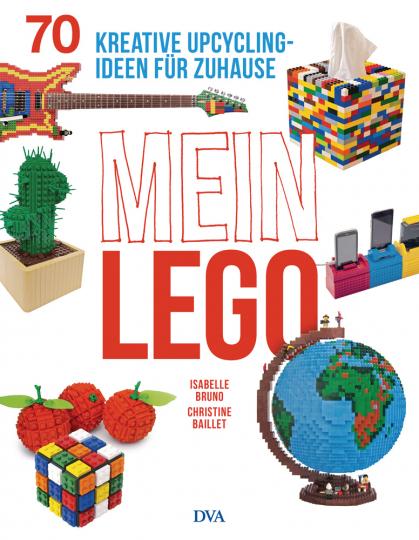 Mein LEGO. 70 kreative Upcycling-Ideen für zuhause.