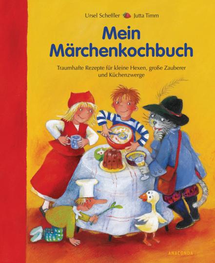 Mein Märchenkochbuch. Traumhafte Rezepte für kleine Hexen, große Zauberer und Küchenzwerge.