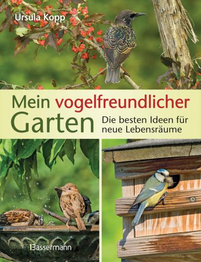 Mein vogelfreundlicher Garten. Die besten Ideen für neue Lebensräume.