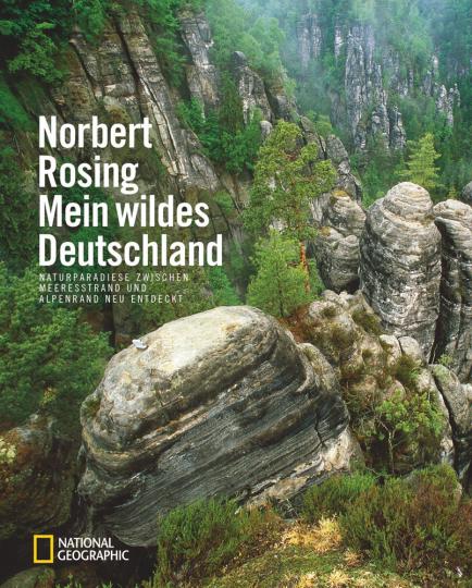 Mein wildes Deutschland. Naturparadiese zwischen Meeresstrand und Alpenrand neu entdeckt.