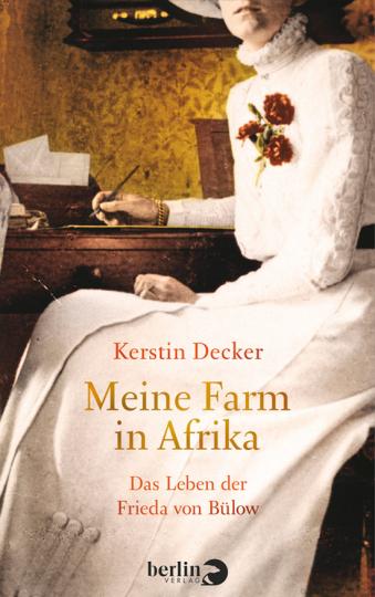 Meine Farm in Afrika. Das Leben der Frieda von Bülow.